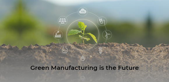 Green Manufacturing is the Future