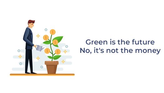Green is the future - No, it's not the money