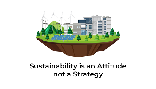 Sustainability is an Attitude, not a Strategy