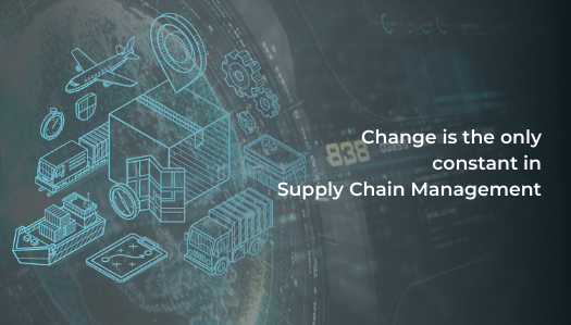 Change is the only constant in Supply Chain Management (SCM)